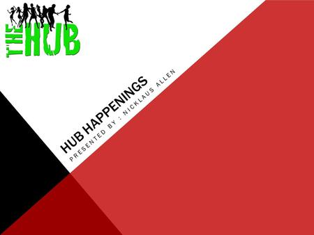 HUB HAPPENINGS PRESENTED BY : NICKLAUS ALLEN. CALENDAR OF EVENTS.
