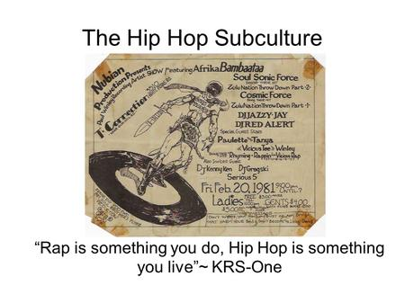 "The Hip Hop Subculture ""Rap is something you do, Hip Hop is something you live""~ KRS-One."