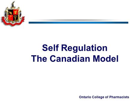 Ontario College of Pharmacists Self Regulation The Canadian Model.