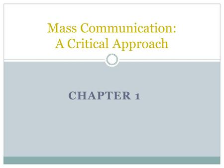 CHAPTER 1 Mass Communication: A Critical Approach.