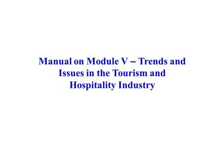 Manual on Module V – Trends <strong>and</strong> Issues <strong>in</strong> the Tourism <strong>and</strong> Hospitality Industry.