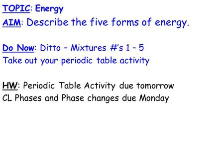 TOPIC: Energy AIM: Describe the five forms of energy.