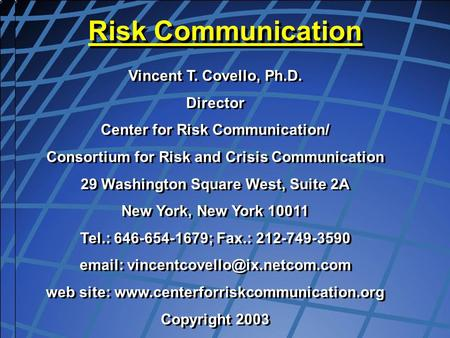 Copyright, Dr. V Covello, Center for Risk Communication Vincent T. Covello, Ph.D. Director Center for Risk Communication/ Consortium for Risk and Crisis.