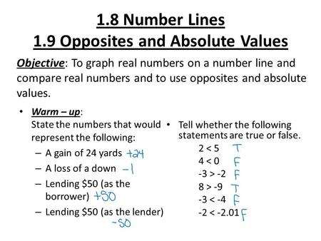 1.8 Number Lines 1.9 Opposites and Absolute Values Warm – up: State the numbers that would represent the following: – A gain of 24 yards – A loss of a.
