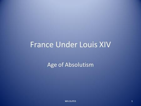 France Under Louis XIV Age of Absolutism WH.C6.PO1.