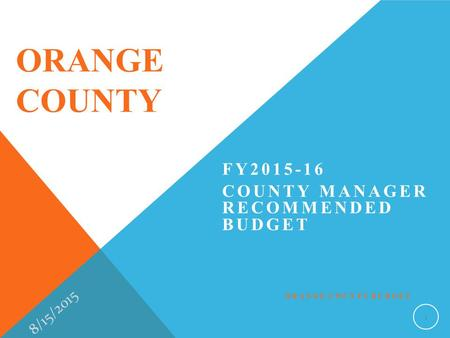 ORANGE COUNTY FY2015-16 COUNTY MANAGER RECOMMENDED BUDGET 8/15/2015 ORANGE COUNTY BUDGET 1.