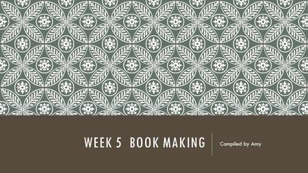 WEEK 5 BOOK MAKING Compiled by Amy. ANCIENT MESOPOTAMIA Clay Tablets  Cuneiform  Written with a stylus in wet clay  Baked to harden Heavy to Move Heavy.