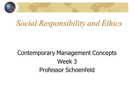 Social Responsibility and Ethics Contemporary Management Concepts Week 3 Professor Schoenfeld.