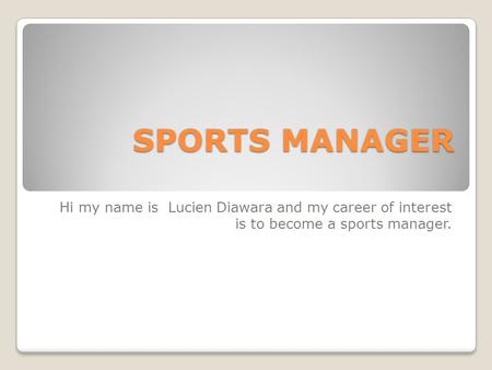 SPORTS MANAGER Hi my name is Lucien Diawara and my career of interest is to become a sports manager.