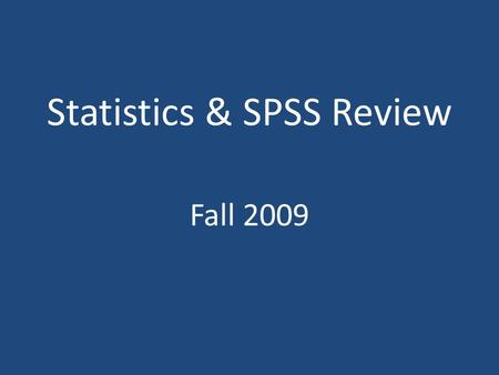 Statistics & SPSS Review Fall 2009. Types of Measures / Variables Nominal / categorical – Gender, major, blood type, eye color Ordinal – Rank-order of.
