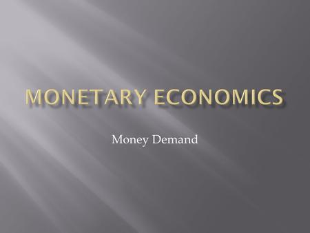 Money Demand. Standard specification: (M/P) = f(Y, r) M = Monetary aggregate P = Price level Y = income r = interest rate  Why money demand?  Why does.