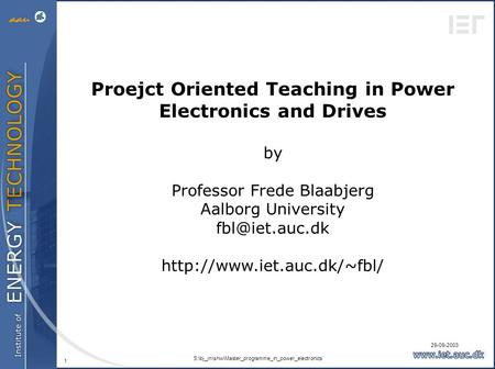 29-09-2003 S:\bj_jn\shw\Master_programme_in_power_electronics 1 Proejct Oriented Teaching in Power Electronics and Drives by Professor Frede Blaabjerg.