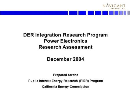 1 DER Integration Research Program <strong>Power</strong> Electronics Research Assessment December 2004 Prepared for the Public Interest Energy Research (PIER) Program.