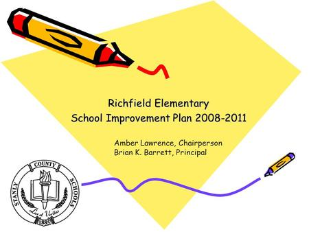 Richfield Elementary School Improvement Plan 2008-2011 Amber Lawrence, Chairperson Brian K. Barrett, Principal.