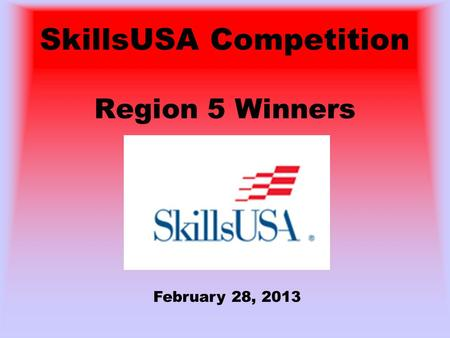SkillsUSA Competition Region 5 Winners February 28, 2013.
