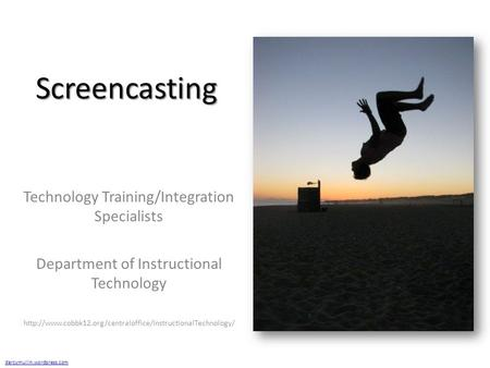 Screencasting Technology Training/Integration Specialists Department of Instructional Technology
