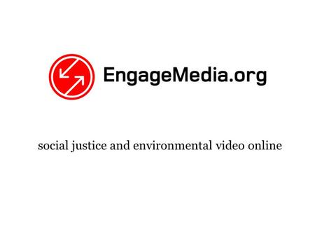 Social justice and environmental video online. EngageMedia Aims Content Network Training Software.