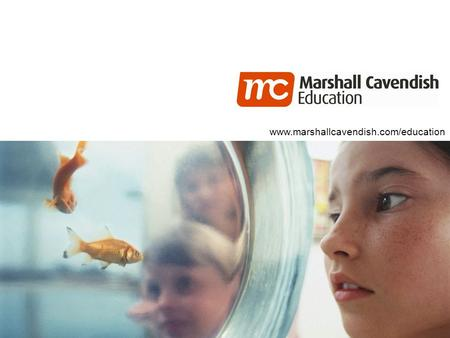 © 2014 Marshall Cavendish International (Singapore) Pte Ltd www.marshallcavendish.com/education.
