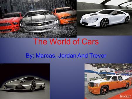 The World of Cars By: Marcas, Jordan And Trevor. Intro Title Page Intro Exotic cars Reventon Ferrari 599 Audi r8 Murcielago Buggati Veyron Muscle Cars.