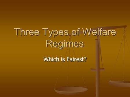 Three Types of Welfare Regimes Which is Fairest?.