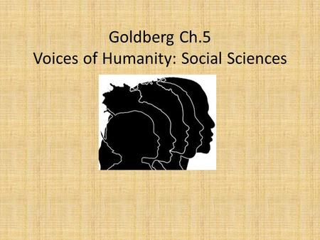 Goldberg Ch.5 Voices of Humanity: Social Sciences.