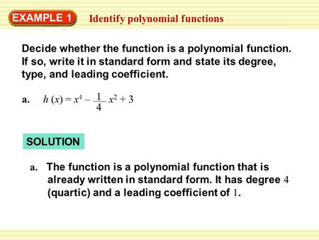 EXAMPLE 1 Identify polynomial functions 4 Decide whether the function is a polynomial function. If so, write it in standard form and state its degree,