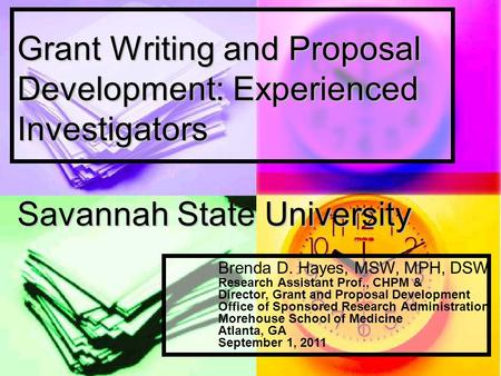 Grant <strong>Writing</strong> and <strong>Proposal</strong> Development: Experienced Investigators Savannah State University Brenda D. Hayes, MSW, MPH, DSW Research Assistant Prof., CHPM.
