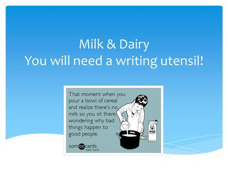 Milk & Dairy You will need a writing utensil!.    Got.