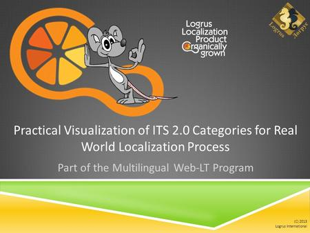 (C) 2013 Logrus International Practical Visualization of ITS 2.0 Categories for Real World Localization Process Part of the Multilingual Web-LT Program.