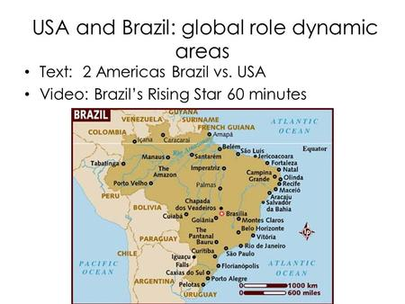 USA and Brazil: global role dynamic areas Text: 2 Americas Brazil vs. USA Video: Brazil's Rising Star 60 minutes.