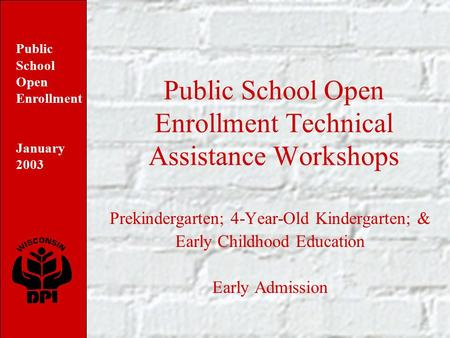 Public School Open Enrollment January 2003 Public School Open Enrollment Technical Assistance Workshops Prekindergarten; 4-Year-Old Kindergarten; & Early.