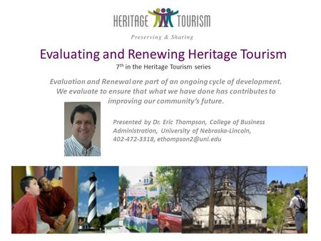 Evaluating and Renewing Heritage Tourism 7 th in the Heritage Tourism series Evaluation and Renewal are part of an ongoing cycle of development. We evaluate.