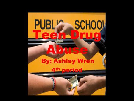 Teen Drug Abuse By: Ashley Wren 4 th period. Negative Statistics.. On the other hand, marijuana is still being used just as often by students as five.