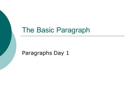 The Basic Paragraph Paragraphs Day 1.  An average body paragraph for Comp. should be 11-14 sentences long, and around 275 words  A paragraph has three.