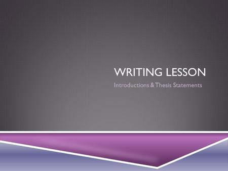 WRITING LESSON Introductions & Thesis Statements.
