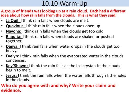 10.10 Warm-Up A group of friends was looking up at a rain cloud. Each had a different idea about how rain falls from the clouds. This is what they said: