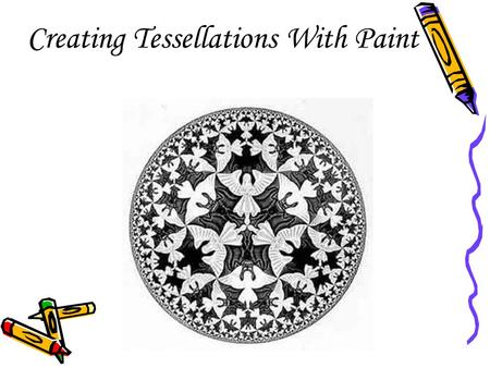 Creating Tessellations With Paint. Open Microsoft Paint. Go to: Start, Programs, Accessories, Paint.