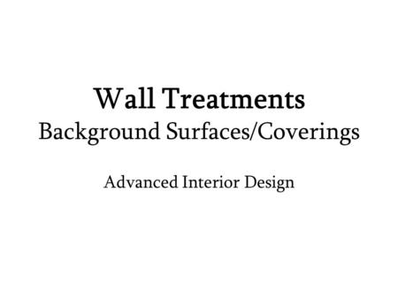 Wall Treatments Background Surfaces/Coverings Advanced Interior Design.