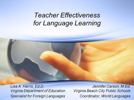 Teacher Effectiveness for Language Learning Lisa A. Harris, Ed.D. Virginia Department of Education Specialist for Foreign Languages Jennifer Carson, M.Ed.