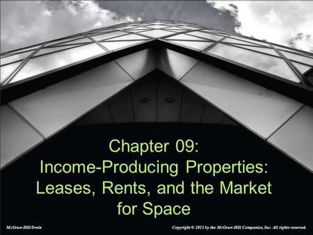 Chapter 09: Income-Producing Properties: Leases, Rents, and the Market for Space McGraw-Hill/Irwin Copyright © 2011 by the McGraw-Hill Companies, Inc.