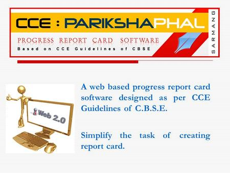 A web based progress report card software designed as per CCE Guidelines of C.B.S.E. Simplify the task of creating report card.