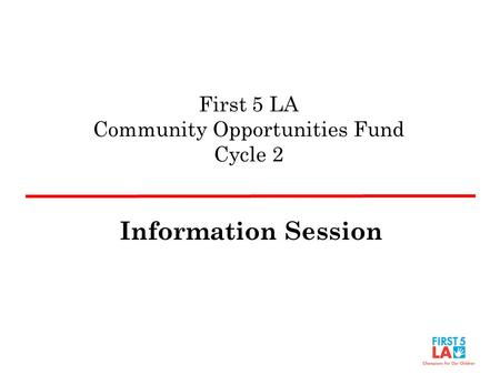 First 5 LA Community Opportunities Fund Cycle 2 Information Session.