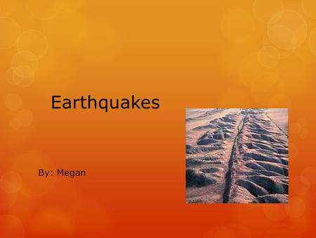 Earthquakes By: Megan.