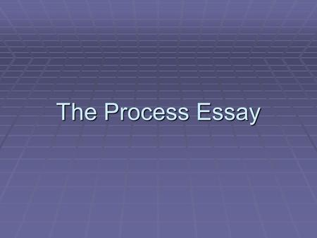 The Process Essay.