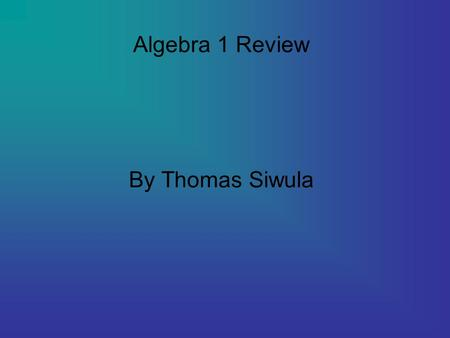 Algebra 1 Review By Thomas Siwula. Addition Property (of Equality) Multiplication Property (of Equality) multiply the same number to each side Example.