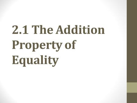 2.1 The Addition Property of Equality