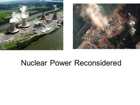 March 29, 2011 sustainable energy policy1 Nuclear Power Reconsidered.