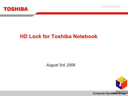 Confidential Computer Systems Group HD Lock for Toshiba Notebook August 3rd, 2006.