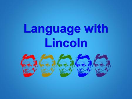 Question 1 Abraham Lincoln is going to the Ford Theatre on Saturday to see a play. Imagine he tells you about it after seeing it. What would be the.