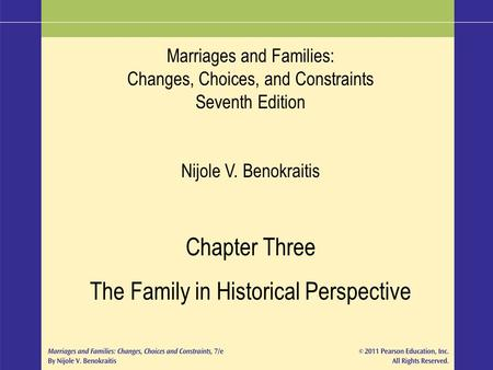 Marriages and Families: Changes, Choices, and Constraints Seventh Edition Nijole V. Benokraitis Chapter Three The Family in Historical Perspective.